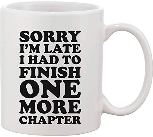 Sorry I Am Late I Had to Finnish One More Chapter - Taza de cerámica
