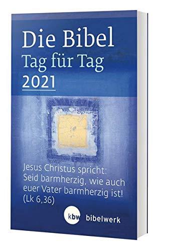 Die Bibel Tag für Tag 2021 / Taschenbuch: Jesus Christus spricht: Seid barmherzig, wie auch euer Vater barmherzig ist! (LK 6,36)