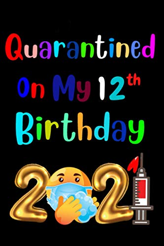 Quarantined on My 12 nd Birthday 2021 journal Notebook: Happy12th Birthday 12 Years Old Gift Ideas Men, Boys, Girls, Son, Daughter, Women, Mom, Dad, ... Funny Card Alternative, 6 X 9 Inch 120 Pages