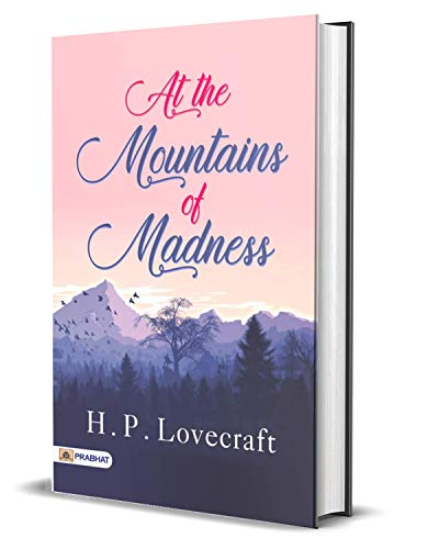 At the Mountains of Madness : H. P. Lovecraft's Best Classic Horror Thrillers (The Best Classic Horror Novels of All Time) (English Edition)