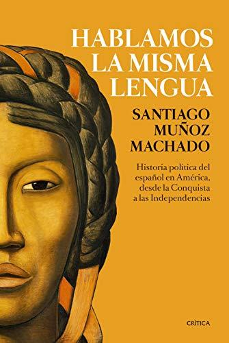 Hablamos la misma lengua: Historia política del español en