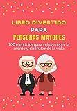 Libro Divertido para Personas Mayores: 100 ejercicios para rejuvenecer la mente y disfrutar de la...