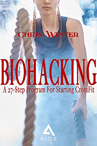 BIOHACKING: A 27-Step Program For Starting CrossFit (English Edition)