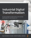 Industrial Digital Transformation: Accelerate digital transformation with business optimization, AI, and Industry 4.0
