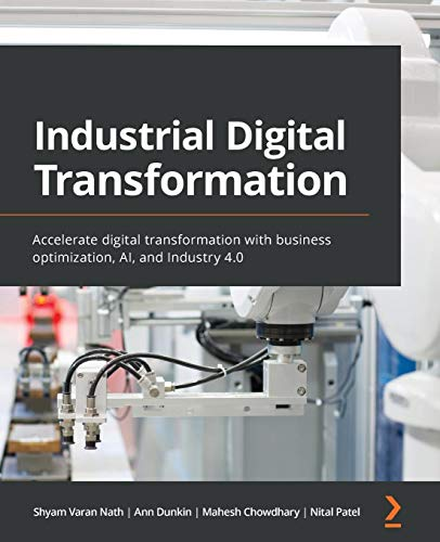 Compare Textbook Prices for Industrial Digital Transformation: Accelerate digital transformation with business optimization, AI, and Industry 4.0  ISBN 9781800207677 by Nath, Shyam Varan,Dunkin, Ann,Chowdhary, Mahesh,Patel, Nital