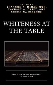 Whiteness at the Table: Antiracism, Racism, and Identity in Education (Race and Education in the Twenty-First Century)