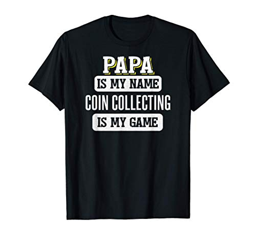 Funny Coin Collecting Gift for Papa Fathers Day Shirt T-Shirt