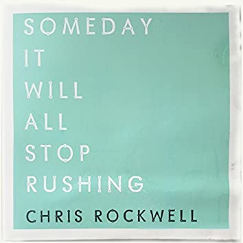 Someday It Will All Stop Rushing
