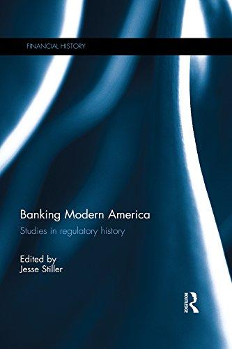 Banking Modern America: Studies in regulatory history (Financial History Book 26) (English Edition)