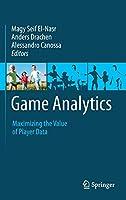 Game Analytics: Maximizing the Value of Player Data