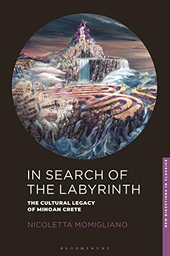 In Search of the Labyrinth: The Cultural Legacy of Minoan Crete (New Directions in Classics)