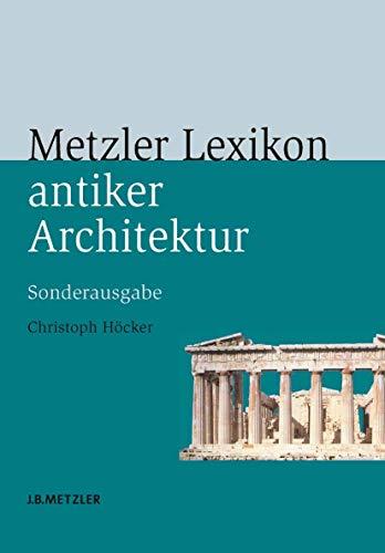 Metzler Lexikon antiker Architektur: Sachen und Begriffe