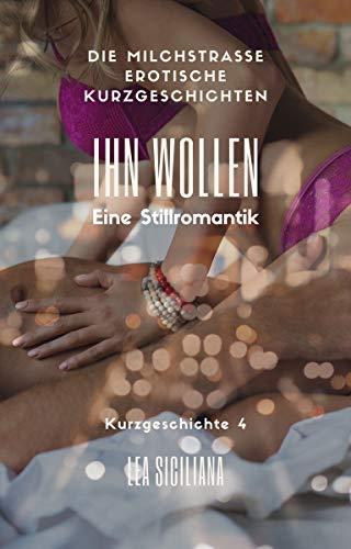 Ihn Wollen: Eine Still-Romanze (Die Milchstraße erotische Kurzgeschichten 4)