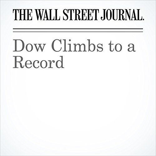 Dow Climbs to a Record                   By:                                                                                                                                 Aaron Kuriloff,                                                                                        Nick Timiraos,                                                                                        Colin Barr                               Narrated by:                                                                                                                                 Fleet Cooper                      Length: 6 mins     Not rated yet     Overall 0.0