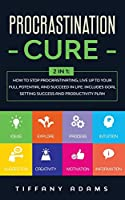Procrastination Cure: 2 In 1: How to Stop Procrastinating, Live up to Your Full Potential and Succeed in Life: Includes Goal Setting Success and Productivity Plan