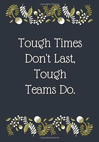 Tough Times Don't Last, Tough Teams Do.: Employee Appreciation Gifts (Staff, Office & Work Gifts) -...