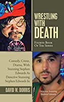 Wrestling with Death: Fourth Book of the Series