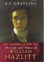 The Quarrel Of The Age: The Life And Times Of William Hazlitt