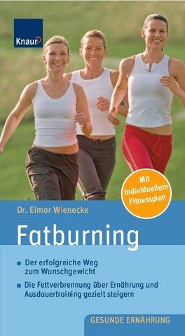 Fatburning: Der erfolgreiche Weg zum Wunschgewicht; Die Fettverbrennung über Ernährung und Ausdauertraining gezielt steigern