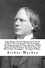 Arthur Machen  Horror & Supernatural Collection 12 Books The Great God Pan, The Inmost Light, The Shining Pyramid, The Three Impostors, The Red Hand, ... People, Hieroglyphics , The Angels Of Mons...