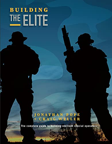 Compare Textbook Prices for Building the Elite: The Complete Guide to Building Resilient Special Operators  ISBN 9780578918099 by Craig Weller,Jonathan Pope