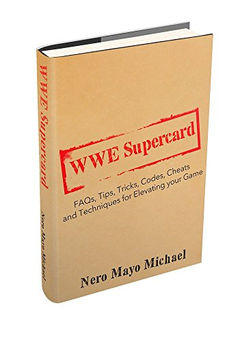 WWE Supercard: FAQs, Tips, Tricks, Codes, Cheats and Techniques for Elevating your Game: Instructional guide to take you from Jobber to Ring Rocker!