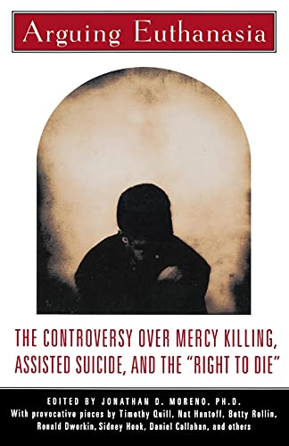 "Compare Textbook Prices for Arguing Euthanasia: The Controversy Over Mercy Killing, Assisted Suicide, And The ""Right To Die"" First Printing Edition ISBN 9780684807607 by Moreno, Jonathan"