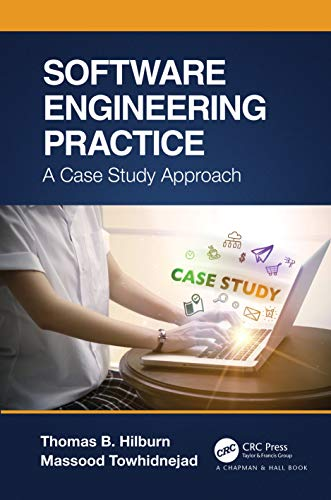 Compare Textbook Prices for Software Engineering Practice: A Case Study Approach Chapman & Hall/Crc Innovations in Software Engineering and Software Development 1 Edition ISBN 9781466591677 by Hilburn, Thomas B.,Towhidnejad, Massood