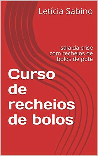 Curso de recheios de bolos : saia da crise com recheios de bolos de pote (Portuguese Edition)