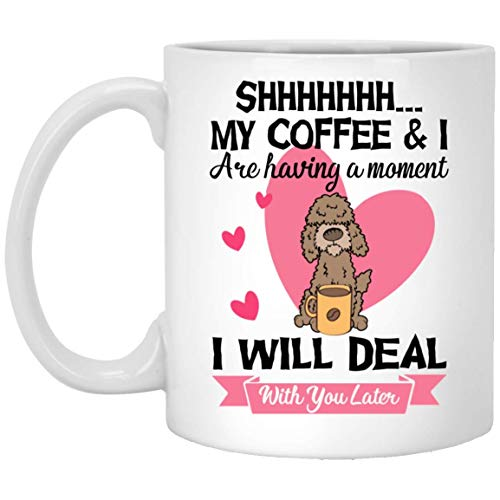 Shhh My Coffee and I are Having a Moment I Will Deal with You Later Doodle Dog Valentine Day Mugs Handmade Funny 11oz Mug Best Birthday Gifts for Men Women (Valentine Mug)