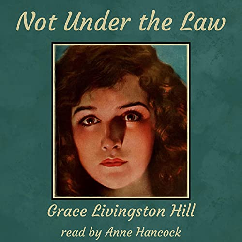 Not Under the Law Audiobook By Grace Livingston Hill cover art