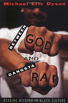 Between God and Gangsta Rap: Bearing Witness to Black Culture by [Michael Eric Dyson]