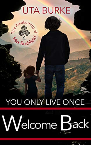 You Only Live Once - Welcome Back! (The Awakening of Max Rushfield Book 4)