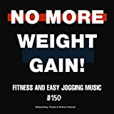 No More Weight Gain! Fitness and Easy Jogging Music #150