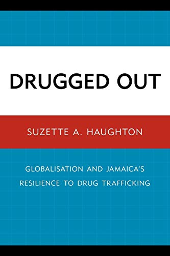 Drugged Out: Globalisation and Jamaica's Resilience to Drug Trafficking