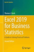 Excel 2019 for Business Statistics: A Guide to Solving Practical Problems (Excel for Statistics)