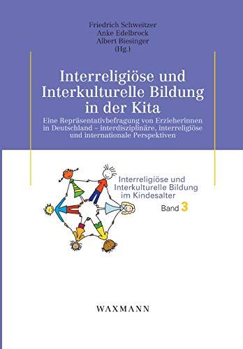 Interreligiöse und Interkulturelle Bildung in der Kita: Eine Repräsentativbefragung von Erzieherinnen in Deutschland - interdisziplinäre, ... und Interkulturelle Bildung im Kindesalter)