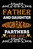Father And Daughter American flag rugby Partners For Life: Father Day Gifts Ideas For Dad Who Loves American flag rugby/Blank Lined Notebook For ... rugby Lover Father OR Daughter Birthday Gift