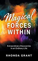 Magical Forces Within: Extraordinary Discoveries in an Ordinary Life