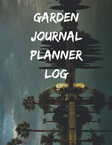 Garden Journal Planner Log: Personal Garden Records - Growing Vegetables at Home Set Annual Goals, Learn From Mistakes and Make The Perfect Growing Season