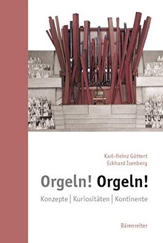 Orgeln! Orgeln!: Konzepte. Kuriositäten. Kontinente. Buch