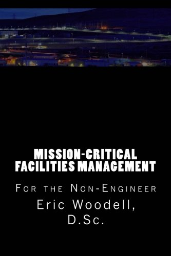 Compare Textbook Prices for Mission-Critical Facilities Management: For the Non-Engineer  ISBN 9781517762933 by Woodell D.Sc., Eric