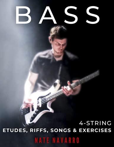 BASS 4-String Etudes, Riffs, Songs & Exercises: Musical, technical,...