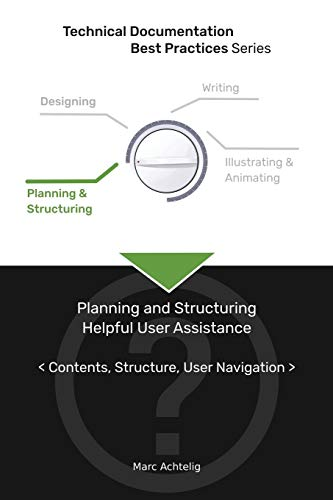 Compare Textbook Prices for Technical Documentation Best Practices - Planning and Structuring Helpful User Assistance: Contents, Structure, User Navigation  ISBN 9783943860122 by Achtelig, Marc