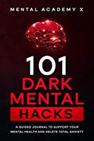 101 Dark mental hacks: A Guided Journal to Support Your Mental Health and delete total anxiety