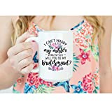 Mug-Will You Be My Bridesmaid Gift Proposal Gift I Can't Marry My Mister Without...