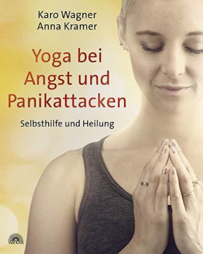 Yoga bei Angst und Panikattacken: Selbsthilfe und Heilung Das Yoga-Selbsthilfe-Buch – praxiserprobtes Trainingsprogramm zum Umgang mit...