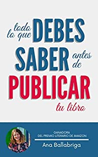 Todo lo que Debes Saber ANTES de Publicar Tu Libro: Guía práctica sobre el mundo editorial par Ana Ballabriga