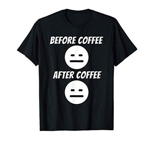 Bevor Kaffee und danach - Kaffeetrinker Morgenmuffel Witz T-Shirt