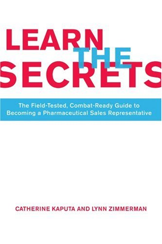 Download Learn The Secrets: The Field-Tested, Combat-Ready Guide To Becoming A Pharmaceutical Sales Representative 0595341640